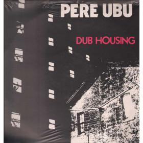 Pere Ubu Lp 33giri Dub Housing Nuovo Sigillato