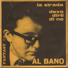 """Al Bano Vinile 45 giri 7"""" La Strada / Devo Dirti Di No  Fantasy FS 1011 Nuovo"""