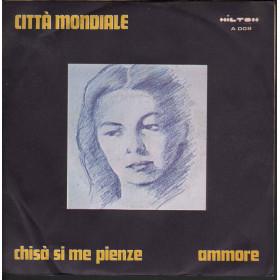 Citta' Mondiale 45 giri Chisa' Si Me Pienze Nuovo Hilton Records – 008