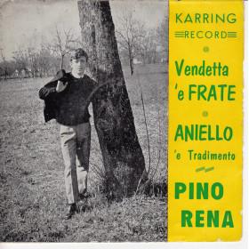 """PINO RENA Vinile 7"""" 45 giri Vendetta 'e Frate / Aniello 'e Tradimento Nuovo"""