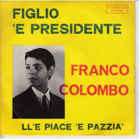 """FRANCO COLOMBO Vinile 7"""" 45 giri FIGLIO 'E PRESIDENTE / LL'E PIACE 'E PAZZIA Nuovo"""