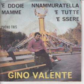 """Gino Valente Vinile 7"""" 45 giri 'E DDOIE MAMME / NNAMMURATELLA 'E TUTTE 'E SSERE Nuovo"""