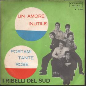 """I Ribelli Del Sud Vinile 7"""" 45 giri Un Amore Inutile / Portami Tante Rose Nuovo"""