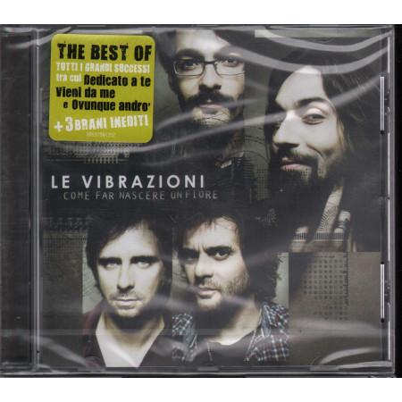 Le Vibrazioni CD Come Far Nascere Un Fiore The Best Of Sigillato 0886979843523