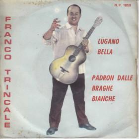 """Franco Trincale Vinile 7"""" 45 giri Lugano Bella / Padron Dalle Braghe Bianche Nuovo"""