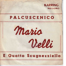 """Mario Velli Vinile 7"""" 45 Giri Palcuscenico / 'E Quatto Scugnezzielle Nuovo"""