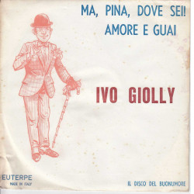 "Ivo Giolly Vinile 7"" 45 Giri Ma, Pina, Dove Sei! / Amore E Guai Nuovo"
